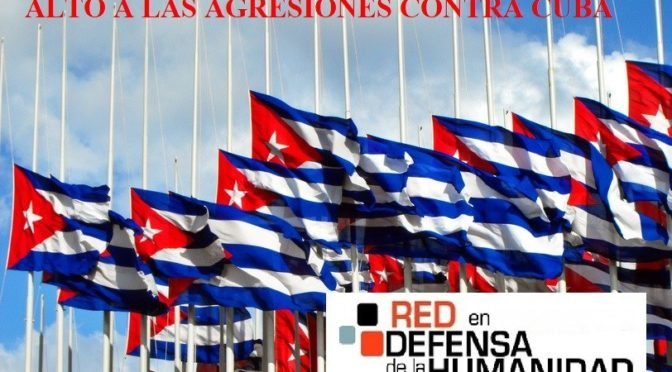 ALTO A LAS AGRESIONES CONTRA CUBA